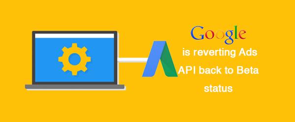 Google to revert Ads API to beta status