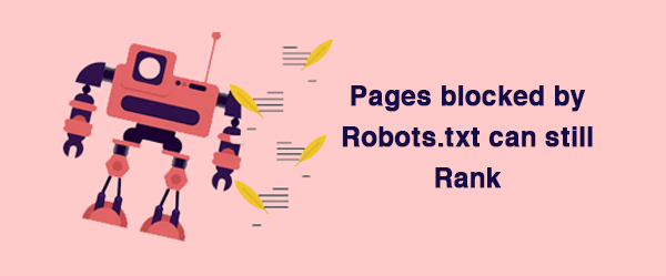 Pages blocked by Robots.txt can still Rank