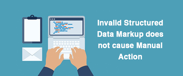 Invalid Structured Data Markup does not cause Manual Action