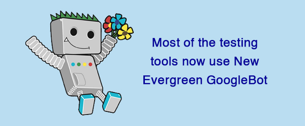Most of the testing tools now use New Evergreen GoogleBot