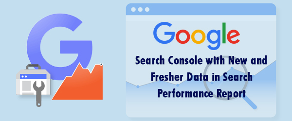 Google Search Console with New and Fresher Data in Search Performance Report